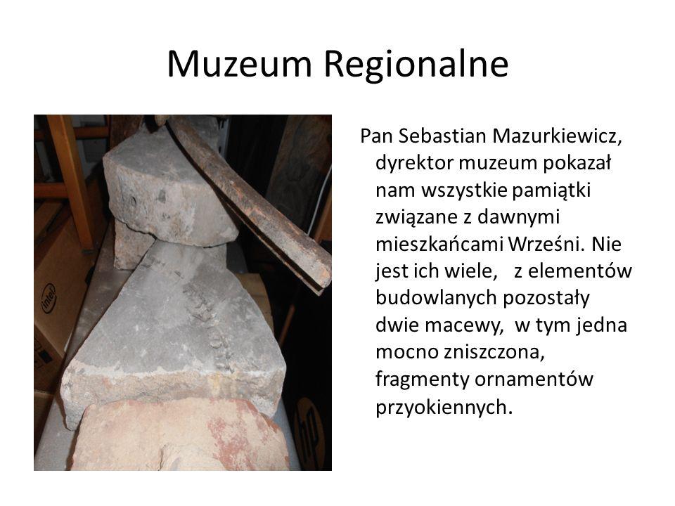 Muzeum Regionalne Pan Sebastian Mazurkiewicz, dyrektor muzeum pokazał nam wszystkie pamiątki związane z dawnymi mieszkańcami Wrześni. Nie jest ich wie