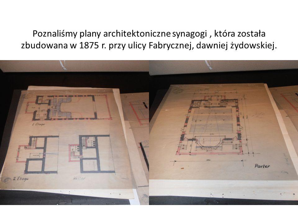 Poznaliśmy plany architektoniczne synagogi, która została zbudowana w 1875 r. przy ulicy Fabrycznej, dawniej żydowskiej.