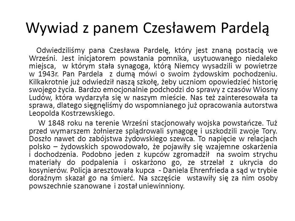 Wywiad z panem Czesławem Pardelą Odwiedziliśmy pana Czesława Pardelę, który jest znaną postacią we Wrześni. Jest inicjatorem powstania pomnika, usytuo