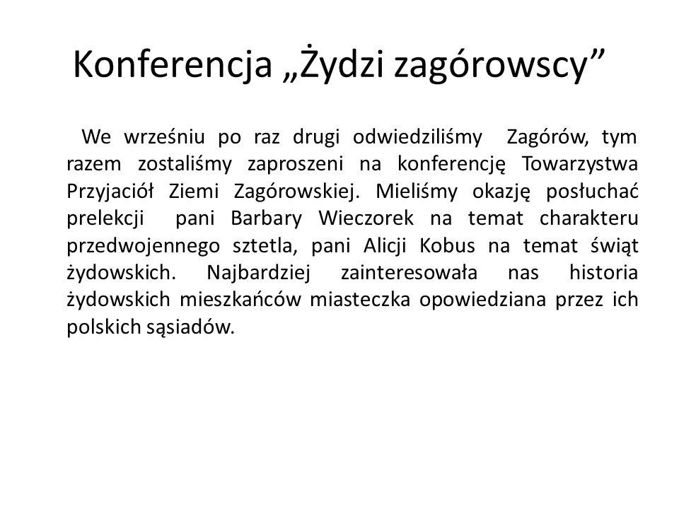Konferencja Żydzi zagórowscy We wrześniu po raz drugi odwiedziliśmy Zagórów, tym razem zostaliśmy zaproszeni na konferencję Towarzystwa Przyjaciół Zie