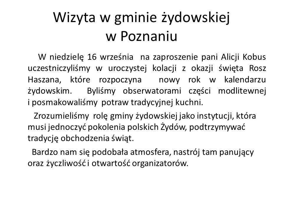 Wizyta w gminie żydowskiej w Poznaniu W niedzielę 16 września na zaproszenie pani Alicji Kobus uczestniczyliśmy w uroczystej kolacji z okazji święta R