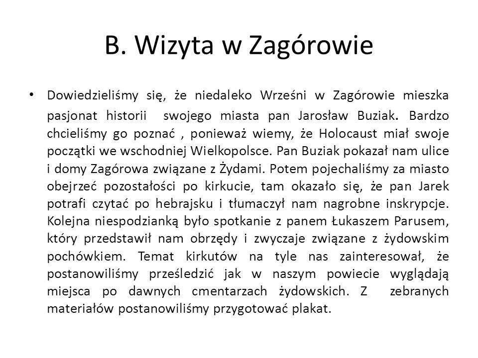 B. Wizyta w Zagórowie Dowiedzieliśmy się, że niedaleko Wrześni w Zagórowie mieszka pasjonat historii swojego miasta pan Jarosław Buziak. Bardzo chciel