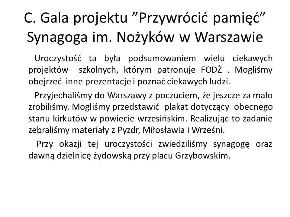 C. Gala projektu Przywrócić pamięć Synagoga im. Nożyków w Warszawie Uroczystość ta była podsumowaniem wielu ciekawych projektów szkolnych, którym patr