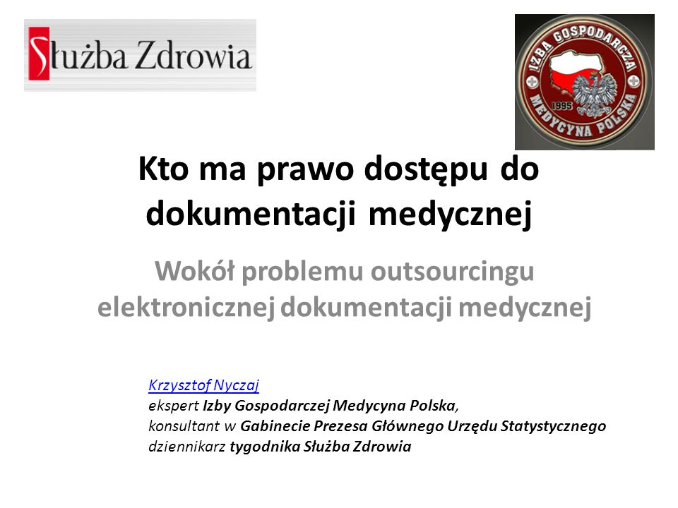 Kto ma prawo dostępu do dokumentacji medycznej Wokół problemu outsourcingu elektronicznej dokumentacji medycznej Krzysztof Nyczaj Krzysztof Nyczaj eks