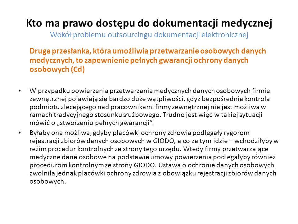 Kto ma prawo dostępu do dokumentacji medycznej Wokół problemu outsourcingu dokumentacji elektronicznej Druga przesłanka, która umożliwia przetwarzanie