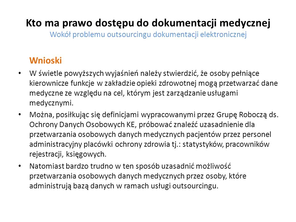 Kto ma prawo dostępu do dokumentacji medycznej Wokół problemu outsourcingu dokumentacji elektronicznej Wnioski W świetle powyższych wyjaśnień należy s
