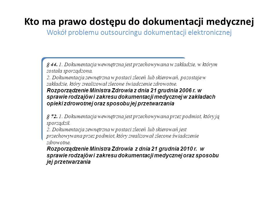 Kto ma prawo dostępu do dokumentacji medycznej Wokół problemu outsourcingu dokumentacji elektronicznej § 44. 1. Dokumentacja wewnętrzna jest przechowy