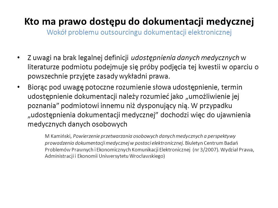 Kto ma prawo dostępu do dokumentacji medycznej Wokół problemu outsourcingu dokumentacji elektronicznej Z uwagi na brak legalnej definicji udostępnieni