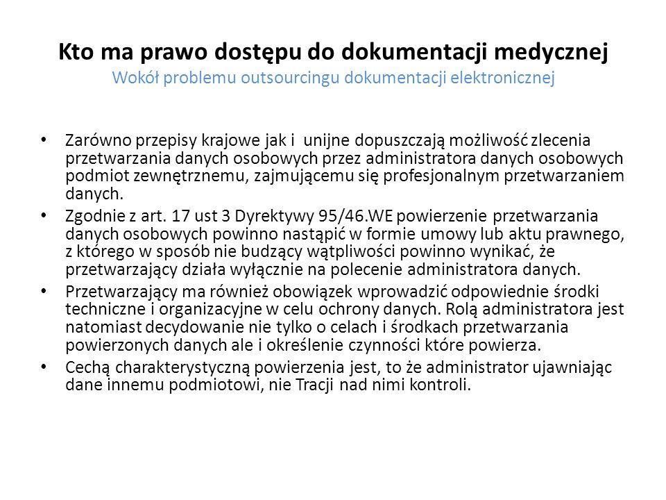 Kto ma prawo dostępu do dokumentacji medycznej Wokół problemu outsourcingu dokumentacji elektronicznej Zarówno przepisy krajowe jak i unijne dopuszcza