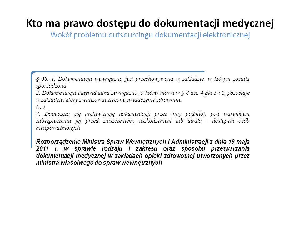 Kto ma prawo dostępu do dokumentacji medycznej Wokół problemu outsourcingu dokumentacji elektronicznej § 58. 1. Dokumentacja wewnętrzna jest przechowy