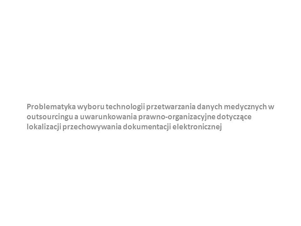 Problematyka wyboru technologii przetwarzania danych medycznych w outsourcingu a uwarunkowania prawno-organizacyjne dotyczące lokalizacji przechowywan