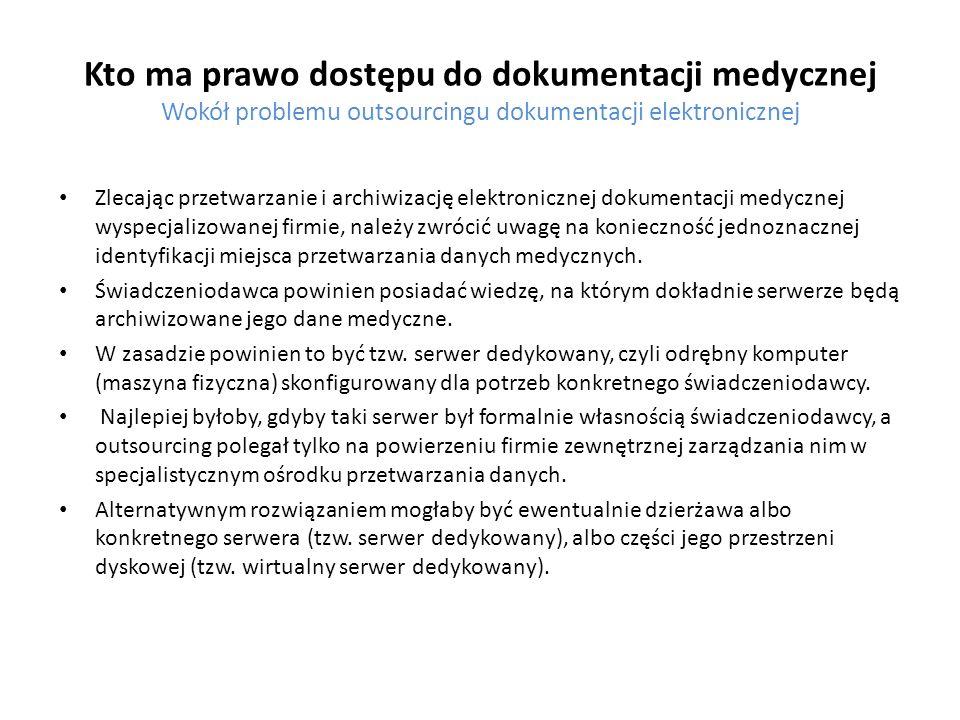 Kto ma prawo dostępu do dokumentacji medycznej Wokół problemu outsourcingu dokumentacji elektronicznej Zlecając przetwarzanie i archiwizację elektroni