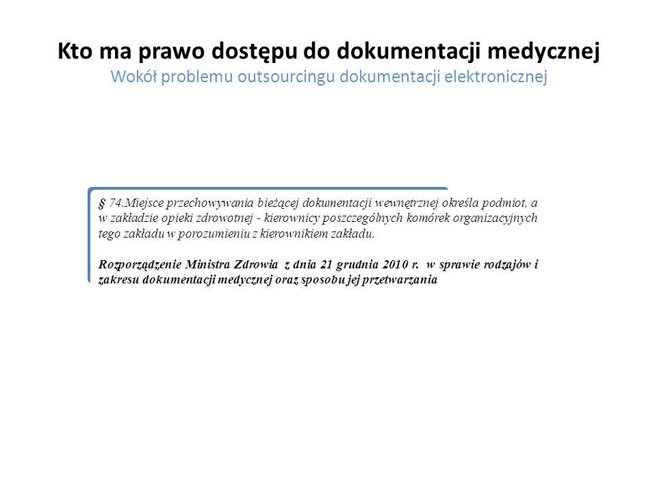 Kto ma prawo dostępu do dokumentacji medycznej Wokół problemu outsourcingu dokumentacji elektronicznej § 74.Miejsce przechowywania bieżącej dokumentac