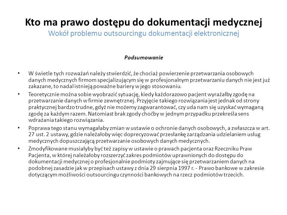 Kto ma prawo dostępu do dokumentacji medycznej Wokół problemu outsourcingu dokumentacji elektronicznej Podsumowanie W świetle tych rozważań należy stw