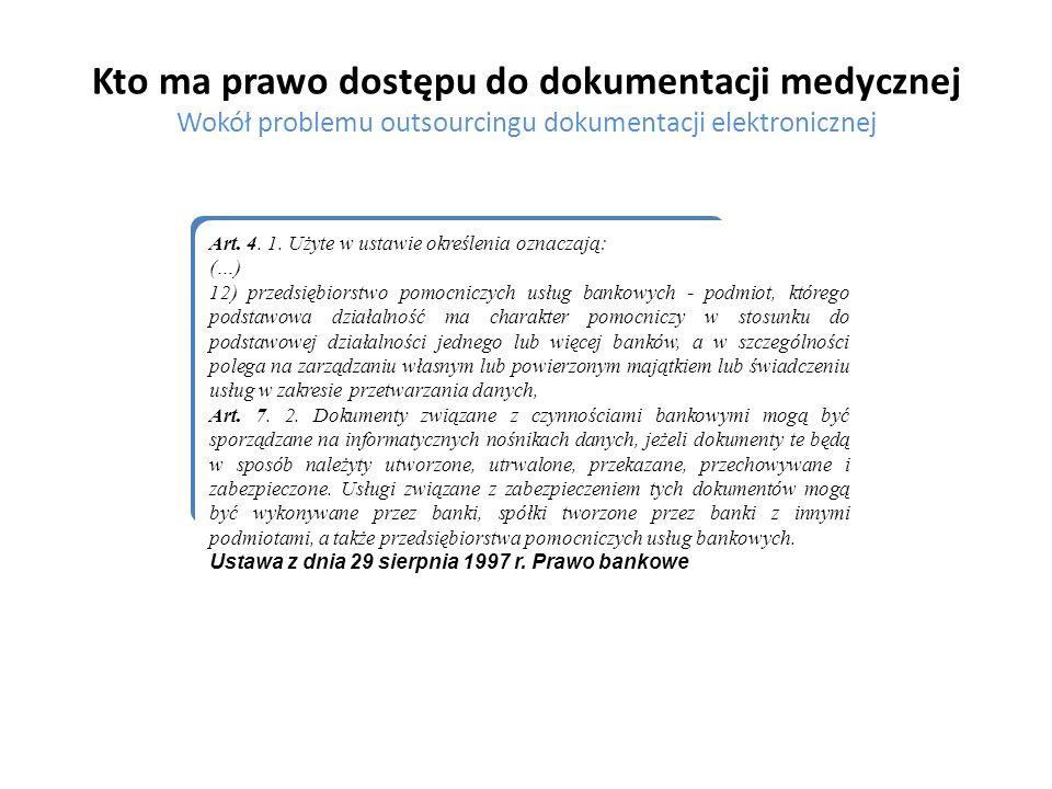 Kto ma prawo dostępu do dokumentacji medycznej Wokół problemu outsourcingu dokumentacji elektronicznej Art. 4. 1. Użyte w ustawie określenia oznaczają