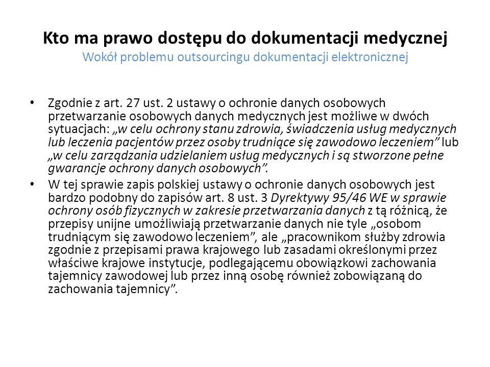 Kto ma prawo dostępu do dokumentacji medycznej Wokół problemu outsourcingu dokumentacji elektronicznej Zgodnie z art. 27 ust. 2 ustawy o ochronie dany