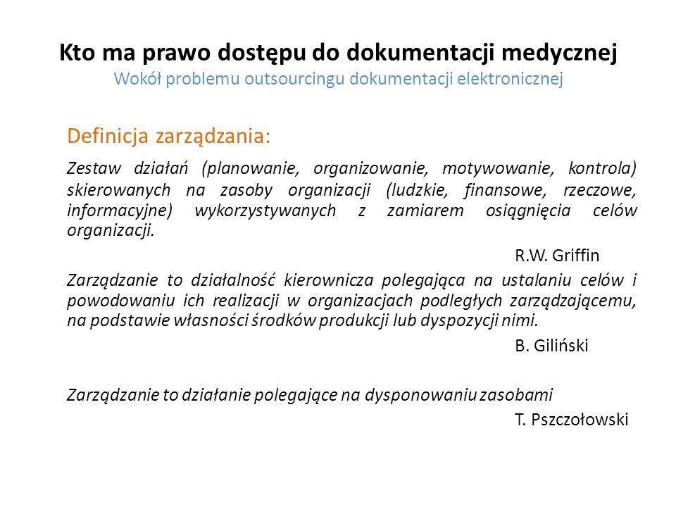 Kto ma prawo dostępu do dokumentacji medycznej Wokół problemu outsourcingu dokumentacji elektronicznej Definicja zarządzania: Zestaw działań (planowan