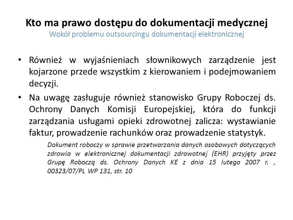 Kto ma prawo dostępu do dokumentacji medycznej Wokół problemu outsourcingu dokumentacji elektronicznej Również w wyjaśnieniach słownikowych zarządzeni