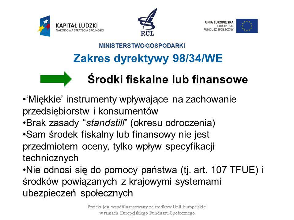 MINISTERSTWO GOSPODARKI Projekt jest współfinansowany ze środków Unii Europejskiej w ramach Europejskiego Funduszu Społecznego Zakres dyrektywy 98/34/