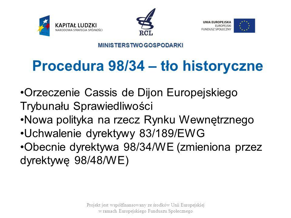 MINISTERSTWO GOSPODARKI Procedura 98/34 – tło historyczne Projekt jest współfinansowany ze środków Unii Europejskiej w ramach Europejskiego Funduszu S