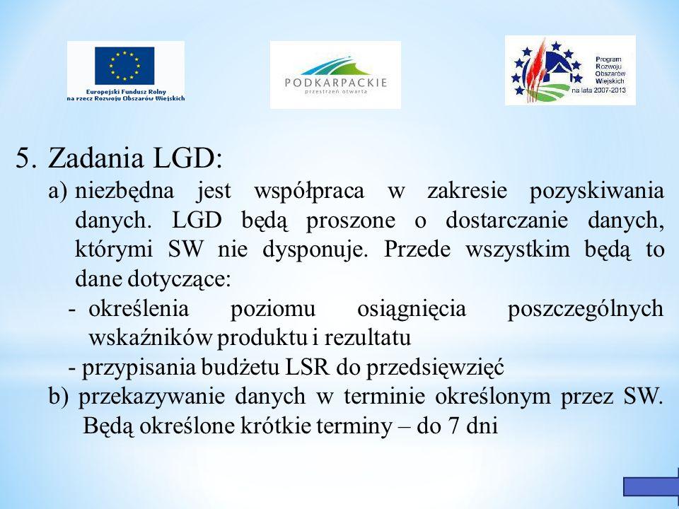5.Zadania LGD: a) niezbędna jest współpraca w zakresie pozyskiwania danych. LGD będą proszone o dostarczanie danych, którymi SW nie dysponuje. Przede