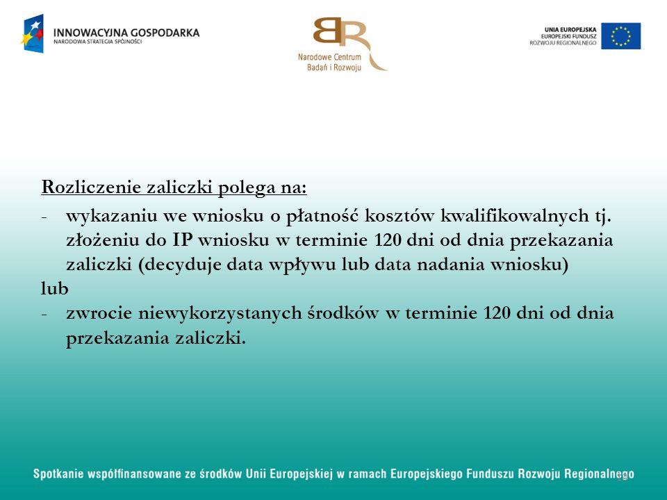 Rozliczenie zaliczki polega na: -wykazaniu we wniosku o płatność kosztów kwalifikowalnych tj. złożeniu do IP wniosku w terminie 120 dni od dnia przeka