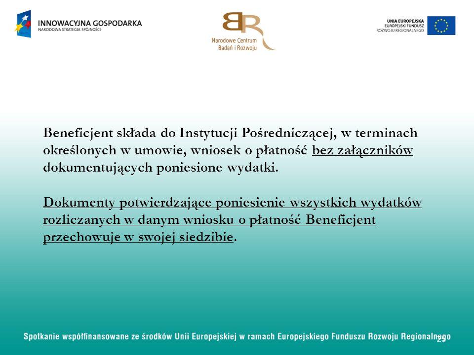 Beneficjent składa do Instytucji Pośredniczącej, w terminach określonych w umowie, wniosek o płatność bez załączników dokumentujących poniesione wydat