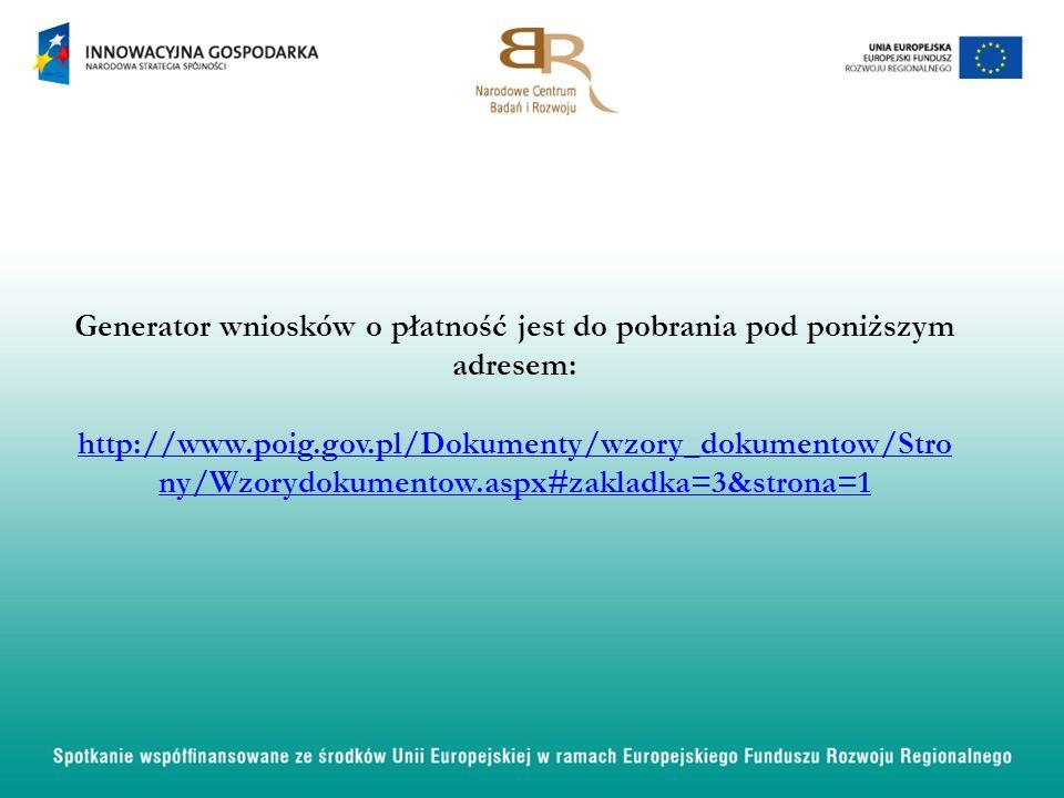 Generator wniosków o płatność jest do pobrania pod poniższym adresem: http://www.poig.gov.pl/Dokumenty/wzory_dokumentow/Stro ny/Wzorydokumentow.aspx#z