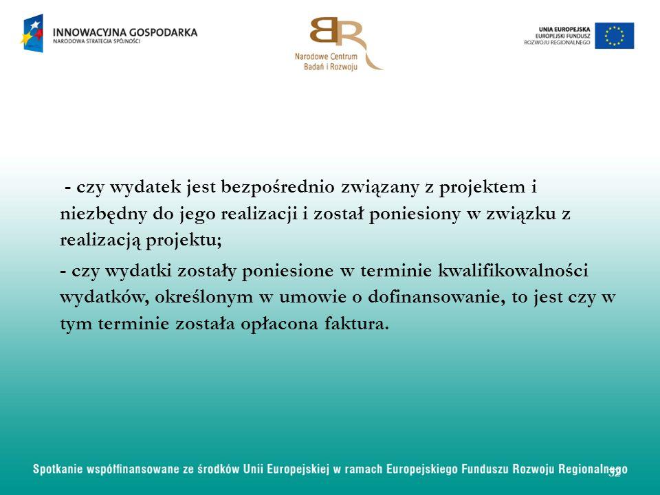 - czy wydatek jest bezpośrednio związany z projektem i niezbędny do jego realizacji i został poniesiony w związku z realizacją projektu; - czy wydatki