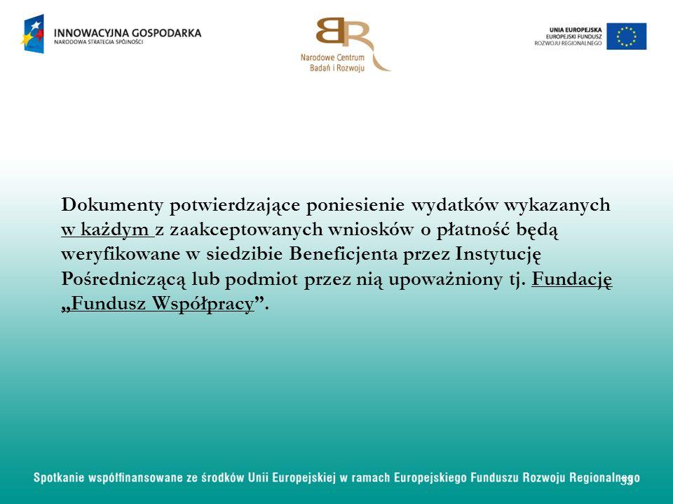 Dokumenty potwierdzające poniesienie wydatków wykazanych w każdym z zaakceptowanych wniosków o płatność będą weryfikowane w siedzibie Beneficjenta prz