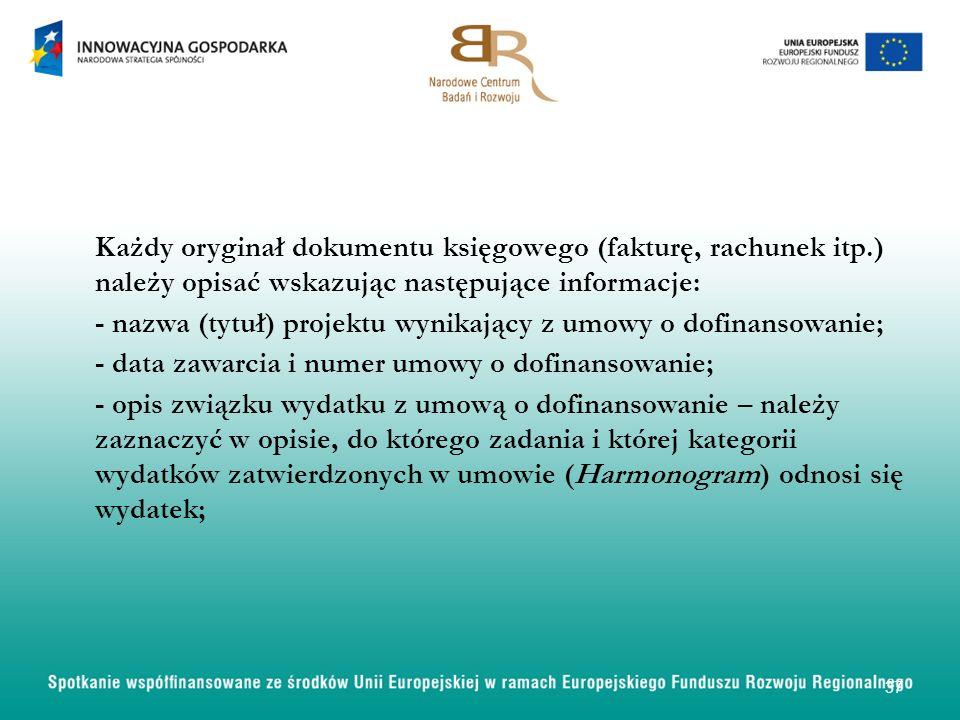 Każdy oryginał dokumentu księgowego (fakturę, rachunek itp.) należy opisać wskazując następujące informacje: - nazwa (tytuł) projektu wynikający z umo