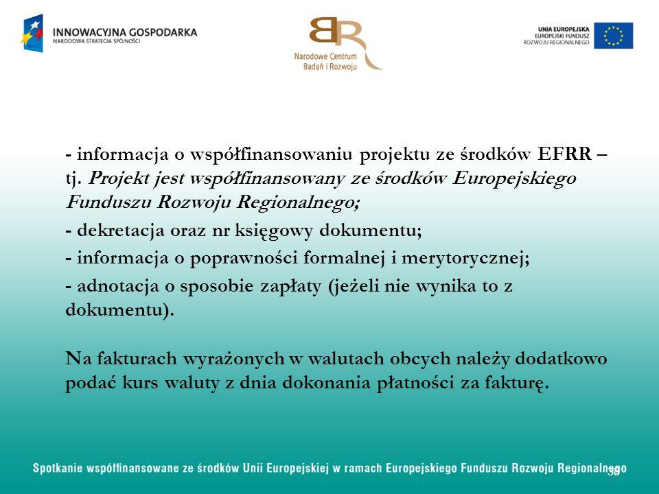 - informacja o współfinansowaniu projektu ze środków EFRR – tj. Projekt jest współfinansowany ze środków Europejskiego Funduszu Rozwoju Regionalnego;