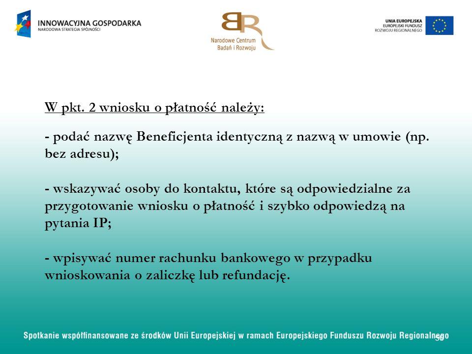 W pkt. 2 wniosku o płatność należy: - podać nazwę Beneficjenta identyczną z nazwą w umowie (np.