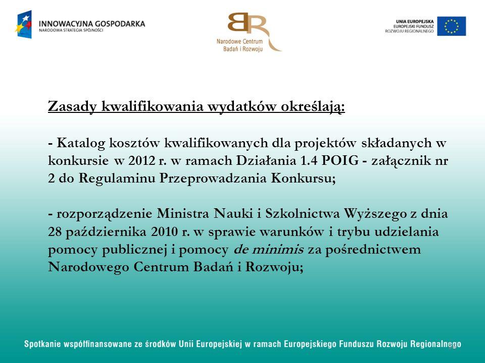 Zasady kwalifikowania wydatków określają: - Katalog kosztów kwalifikowanych dla projektów składanych w konkursie w 2012 r. w ramach Działania 1.4 POIG
