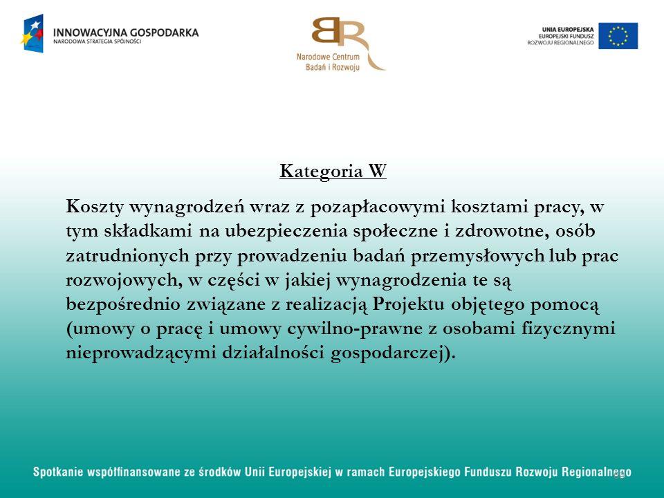 Kategoria W Koszty wynagrodzeń wraz z pozapłacowymi kosztami pracy, w tym składkami na ubezpieczenia społeczne i zdrowotne, osób zatrudnionych przy prowadzeniu badań przemysłowych lub prac rozwojowych, w części w jakiej wynagrodzenia te są bezpośrednio związane z realizacją Projektu objętego pomocą (umowy o pracę i umowy cywilno-prawne z osobami fizycznymi nieprowadzącymi działalności gospodarczej).