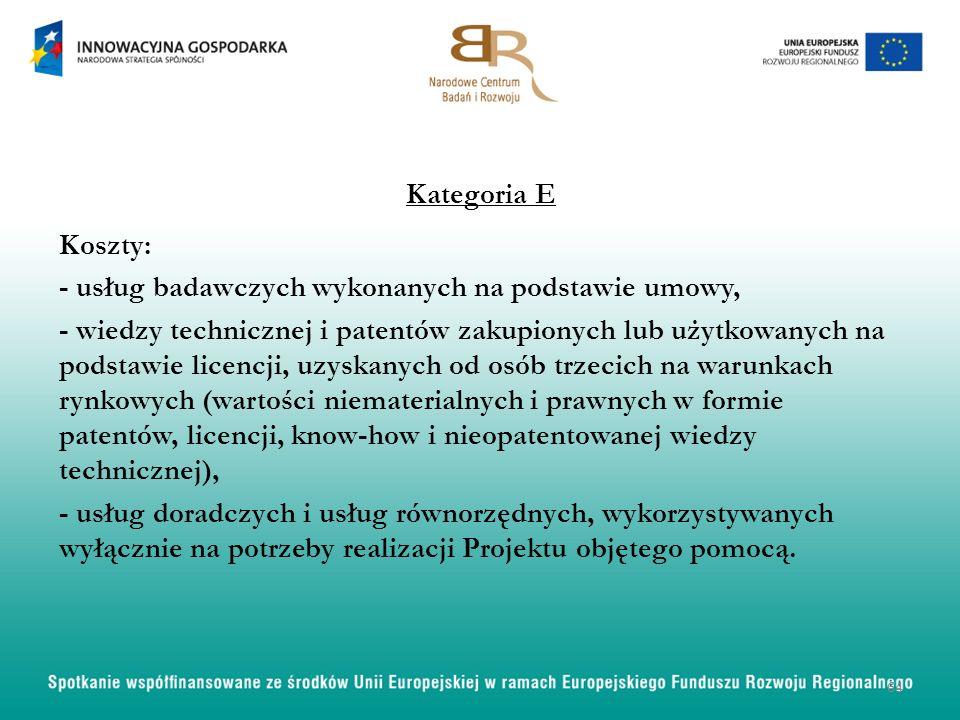 Kategoria E Koszty: - usług badawczych wykonanych na podstawie umowy, - wiedzy technicznej i patentów zakupionych lub użytkowanych na podstawie licencji, uzyskanych od osób trzecich na warunkach rynkowych (wartości niematerialnych i prawnych w formie patentów, licencji, know-how i nieopatentowanej wiedzy technicznej), - usług doradczych i usług równorzędnych, wykorzystywanych wyłącznie na potrzeby realizacji Projektu objętego pomocą.