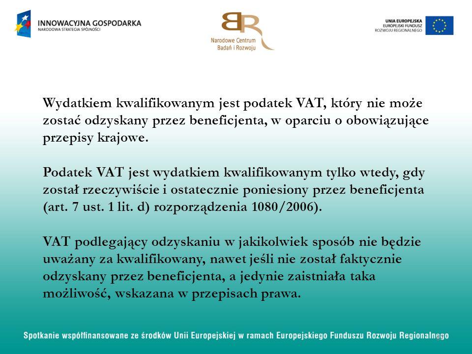 Wydatkiem kwalifikowanym jest podatek VAT, który nie może zostać odzyskany przez beneficjenta, w oparciu o obowiązujące przepisy krajowe. Podatek VAT