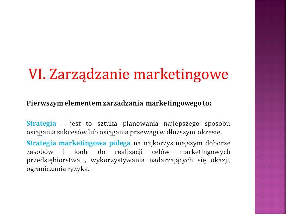 VI. Zarządzanie marketingowe Pierwszym elementem zarzadzania marketingowego to: Strategia – jest to sztuka planowania najlepszego sposobu osiągania su