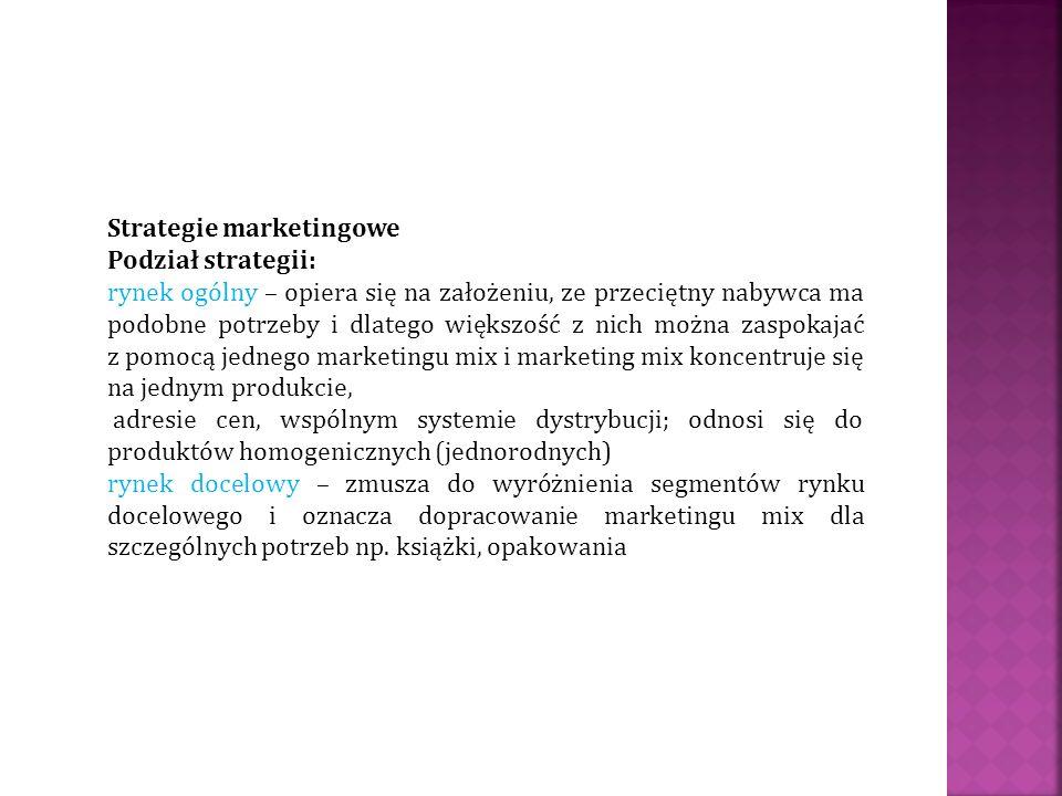 Strategie marketingowe Podział strategii: rynek ogólny – opiera się na założeniu, ze przeciętny nabywca ma podobne potrzeby i dlatego większość z nich
