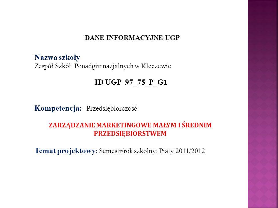 DANE INFORMACYJNE UGP Nazwa szkoły Zespół Szkół Ponadgimnazjalnych w Kleczewie ID UGP 97_75_P_G1 Kompetencja: Przedsiębiorczość ZARZĄDZANIE MARKETINGO
