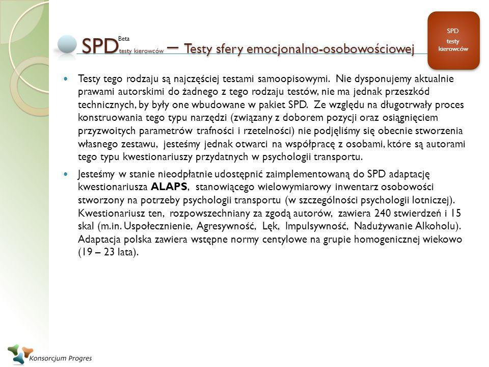 SPD testy kierowców – Testy sfery emocjonalno-osobowościowej Testy tego rodzaju są najczęściej testami samoopisowymi. Nie dysponujemy aktualnie prawam