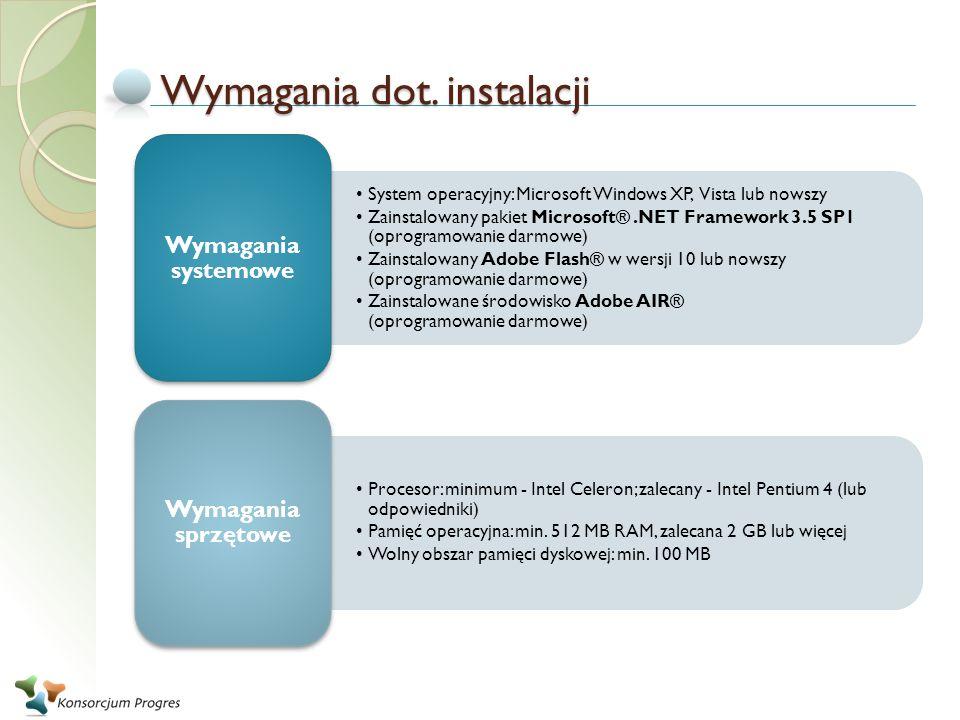 Wymagania dot. instalacji System operacyjny: Microsoft Windows XP, Vista lub nowszy Zainstalowany pakiet Microsoft®.NET Framework 3.5 SP1 (oprogramowa