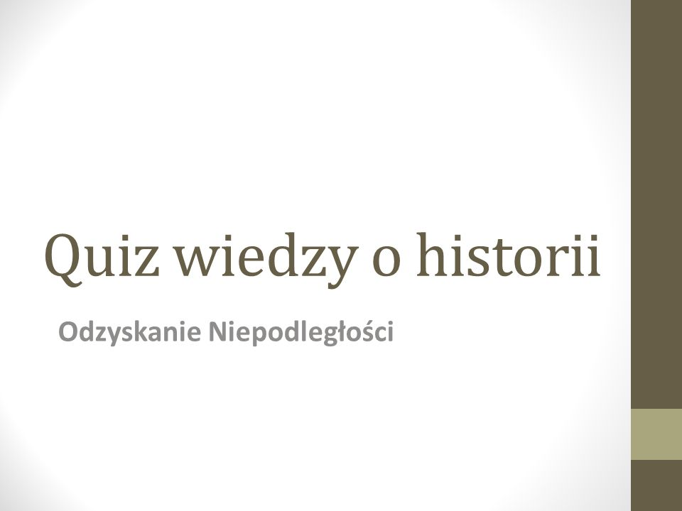 Quiz wiedzy o historii Odzyskanie Niepodległości