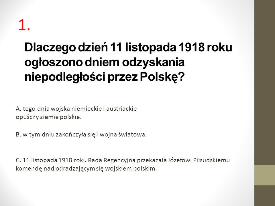 Dlaczego dzień 11 listopada 1918 roku ogłoszono dniem odzyskania niepodległości przez Polskę? C. 11 listopada 1918 roku Rada Regencyjna przekazała Józ