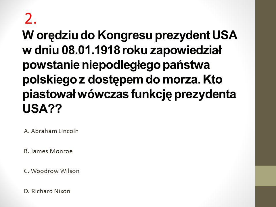 W orędziu do Kongresu prezydent USA w dniu 08.01.1918 roku zapowiedział powstanie niepodległego państwa polskiego z dostępem do morza.