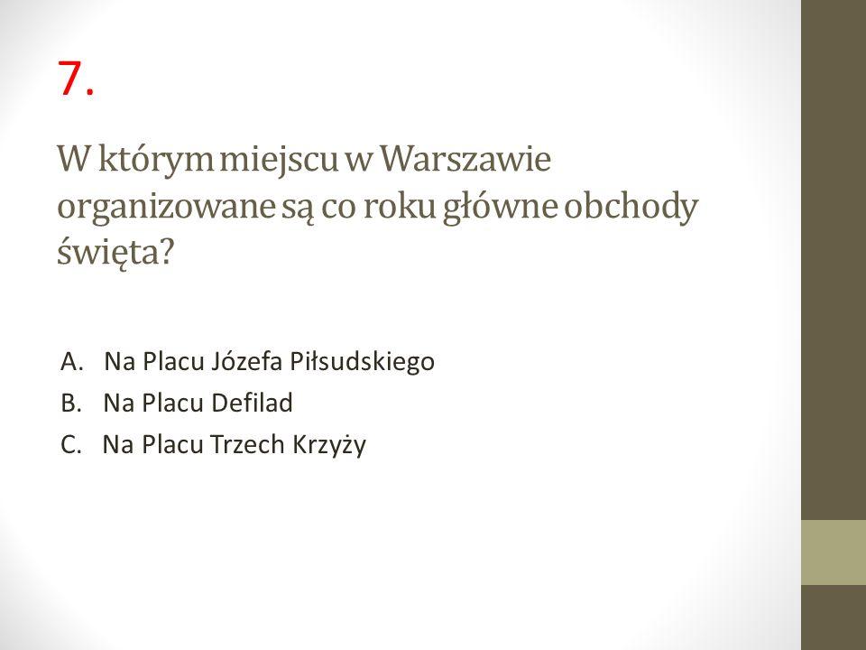 W którym miejscu w Warszawie organizowane są co roku główne obchody święta? A. Na Placu Józefa Piłsudskiego B. Na Placu Defilad C. Na Placu Trzech Krz