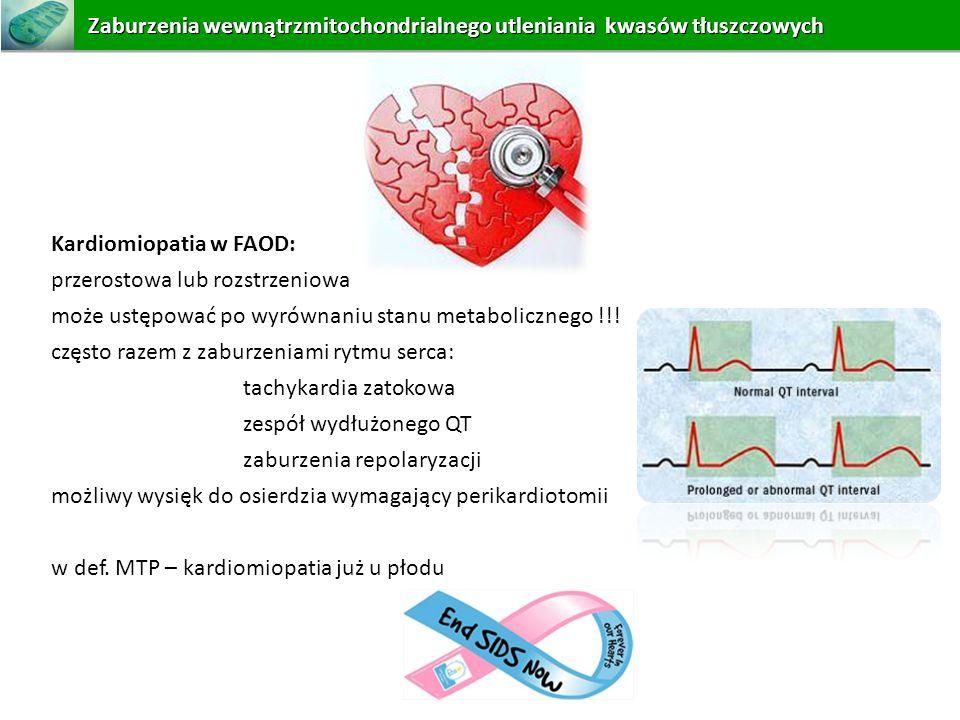 Kardiomiopatia w FAOD: przerostowa lub rozstrzeniowa może ustępować po wyrównaniu stanu metabolicznego !!! często razem z zaburzeniami rytmu serca: ta