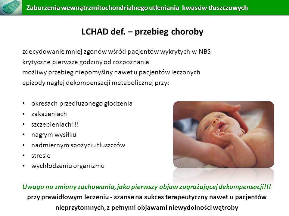 LCHAD def. – przebieg choroby zdecydowanie mniej zgonów wśród pacjentów wykrytych w NBS krytyczne pierwsze godziny od rozpoznania możliwy przebieg nie