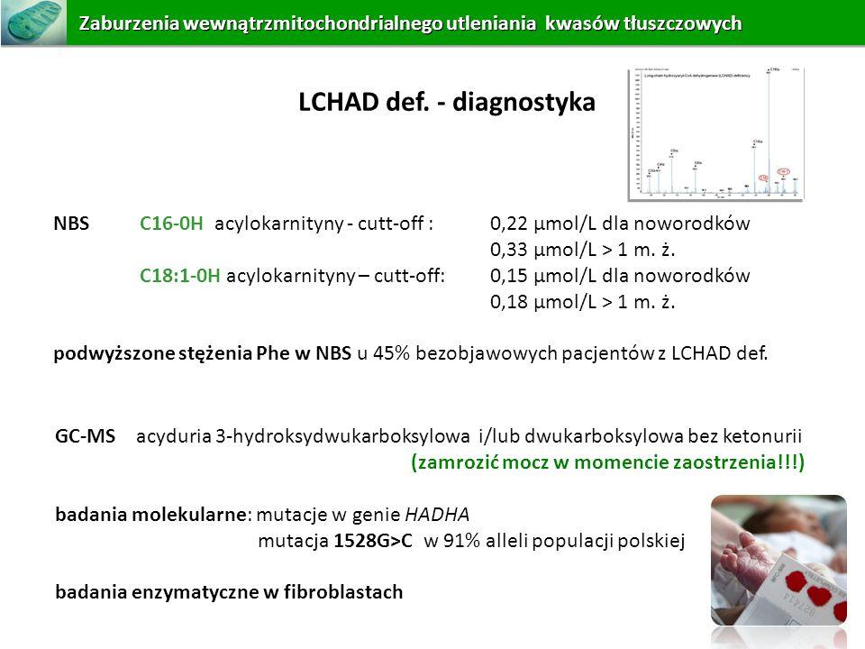 LCHAD def. - diagnostyka NBS C16-0H acylokarnityny - cutt-off : 0,22 µmol/L dla noworodków 0,33 µmol/L > 1 m. ż. C18:1-0H acylokarnityny – cutt-off: 0