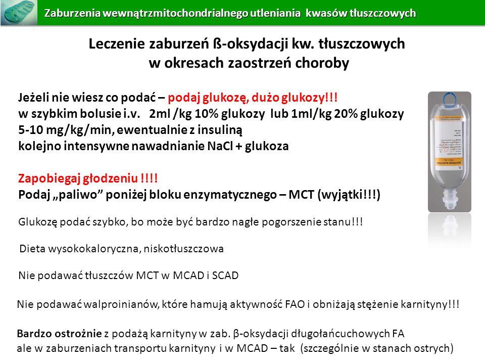 Leczenie zaburzeń ß-oksydacji kw. tłuszczowych w okresach zaostrzeń choroby Jeżeli nie wiesz co podać – podaj glukozę, dużo glukozy!!! w szybkim bolus
